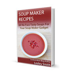 Kindle E-Book – Soup Maker Recipes – Book 1 – Out Now